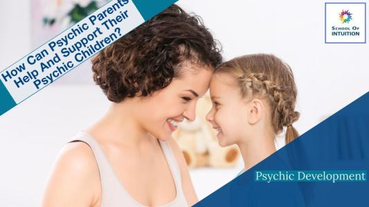 how you canhelp your psychic children