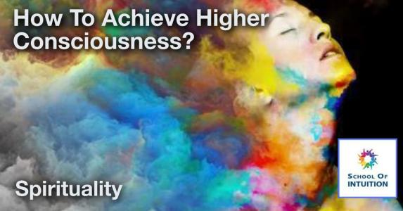 learn how to achieve higher consciousness