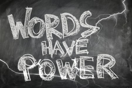 do you understand the power of your words